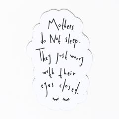 """Mothers do not sleep"" Magnet"